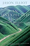 Front cover for the book An Unexpected Light: Travels in Afghanistan by Jason Elliot