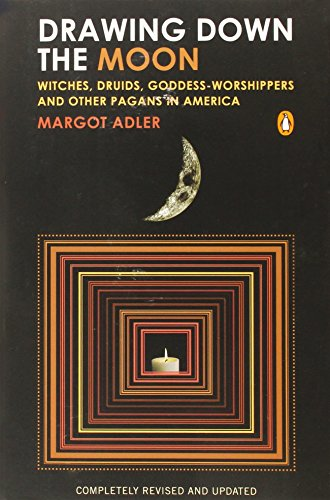 Drawing Down the Moon: Witches, Druids, Goddess-Worshippers, and Other Pagans in America (Moon In Witch)
