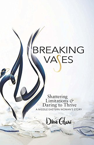 Breaking Vases: Shattering Limitations & Daring to Thrive - A Middle Eastern Woman's Story cover
