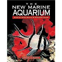 The New Marine Aquarium: Step-By-Step Setup & Stocking Guide