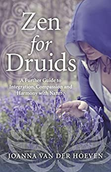 Zen for Druids: A Further Guide to Integration, Compassion and Harmony with Nature by [Hoeven, Joanna van der]