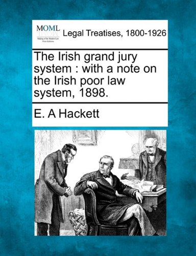 The Irish grand jury system: with a note on the Irish poor law system, 1898.