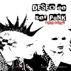 Deseo de ser punk [I Want to Be Punk]