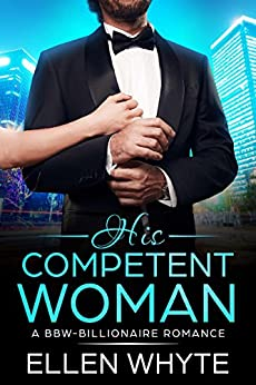 His Competent Woman - A BBW-Billionaire Romance by [Whyte, Ellen]