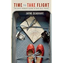 Time to Take Flight: The Savvy Woman's Guide to Safe Solo Travel