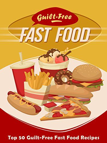Guilt free fast food cookbook top 50 most delicious guilt free fast guilt free fast food cookbook top 50 most delicious guilt free fast food forumfinder Image collections