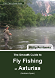 The Smooth Guide to Fly Fishing in Asturias (northern Spain) (Phil's Fishing Guide Books Book 3)