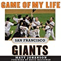 Game of My Life: San Francisco Giants: Memororable Stories of Giants Baseball Audiobook by Matt Johanson Narrated by Patrick Downer