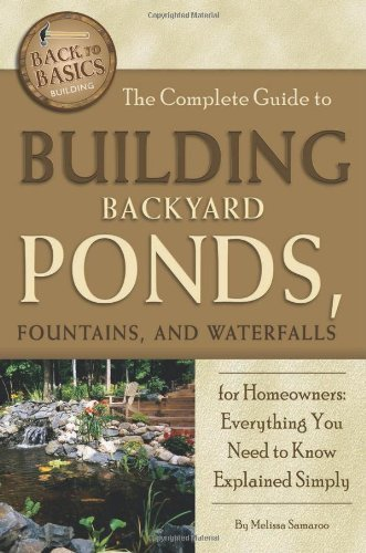 The Complete Guide to Building Backyard Ponds, Fountains, and Waterfalls for Homeowners Everything You Need to Know Explained Simply by Samaroo, Melissa [Atlantic Publishing Company,2011] (Paperback)