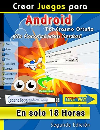 Crear Juegos para Android en solo 18 Horas: El libro definitivo para crear videojuegos para Android de forma rápida, sencilla y explicada gráficamente. (Spanish Edition) (Juegos De Crear)