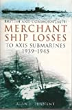 British and Commonwealth Merchant Ship Losses to Axis U-boats 1939-1945 by Alan Tennent (2001-09-14)