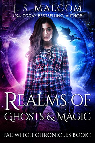 Realms of Ghosts and Magic: Fae Witch Chronicles Book 1 by [Malcom, J.S.]