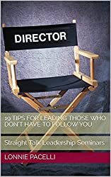 19 Tips for Leading those who Don't have to Follow You: Straight Talk Leadership Seminars