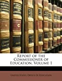 Report of the Commissioner of Education, State United States Office of Education, 1147658781