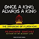 Once a King, Always a King: The Unmaking of a Latin King Audiobook by Reymundo Sanchez Narrated by Rudy Sanda