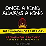 Once a King, Always a King: The Unmaking of a Latin King | Reymundo Sanchez