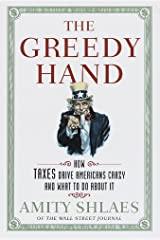 The Greedy Hand: How Taxes Drive Americans Crazy and What to Do About It Kindle Edition