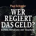 Wer regiert das Geld? Banken, Demokratie und Täuschung Hörbuch von Paul Schreyer Gesprochen von: Sebastian Pappenberger
