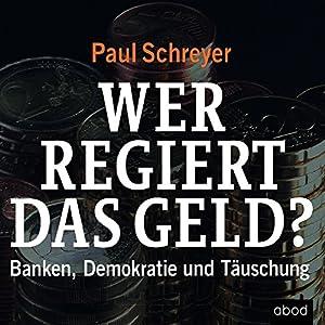 Wer regiert das Geld? Banken, Demokratie und Täuschung Hörbuch