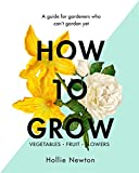 How to Grow: A guide for gardeners who can't garden yet