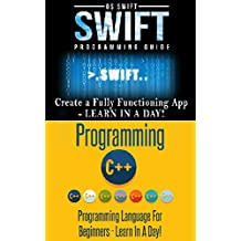 App Development: Swift and C ++ : Programming Guide: Learn In A Day! (Swift, C++, Mobile Apps, Apps)
