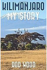 Kilimanjaro My Story by Rod Wood (2016-06-12) Paperback