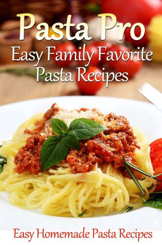 Book: Pasta Pro - Easy Family Favorite Pasta Recipes by Cooking Penguin