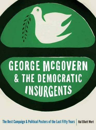 George McGovern and the Democratic Insurgents: The Best Campaign and Political Posters of the Last Fifty Years (Presidential Campaign Memorabilia)