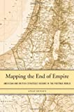 Mapping the End of Empire : American and British Strategic Visions in the Postwar World, Husain, Aiyaz, 0674728882