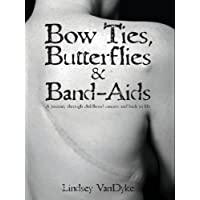 Bow Ties, Butterflies & Band-Aids:: A Journey Through Childhood Cancers and Back...