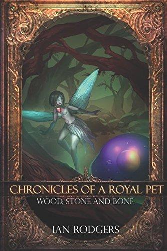 Read Online Chronicles of a Royal Pet: Wood, Stone and Bone (Royal Ooze Chronicles) pdf epub