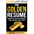 The Golden Resume: Secrets To Acing Interviews And Winning Job Offers