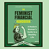 The Feminist Financial Handbook: A Modern Women's Guide to a Wealthy Life