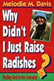 Why Didn't I Just Raise Radishes?, Melodie M. Davis, 0836136594