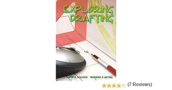Exploring Drafting: John R. Walker, Bernard D. Mathis ...