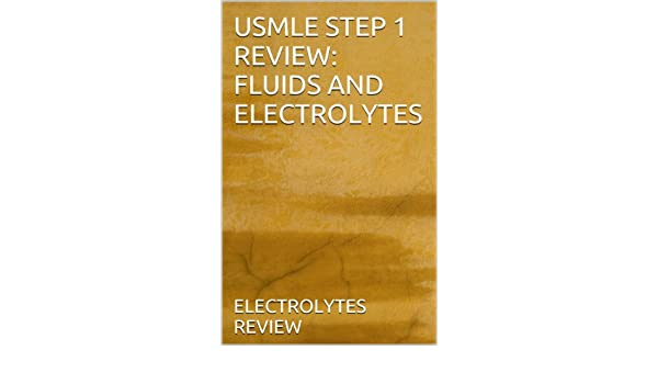 USMLE STEP 1 REVIEW: FLUIDS AND ELECTROLYTES