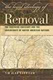 The Legal Ideology of Removal: The Southern Judiciary and the Sovereignty of Native American Nations (Studies in the Legal History of the South Ser.)