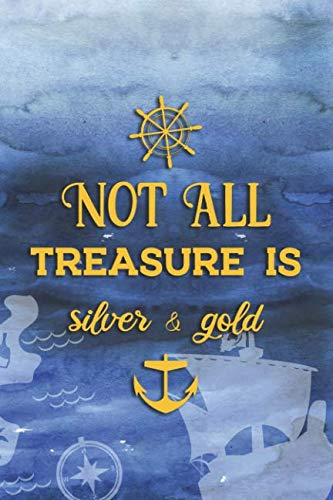 Not All Treasure Is Silver & Gold: Blank Lined Notebook Journal Diary Composition Notepad 120 Pages 6x9 Paperback ( Pirate ) Ocean -