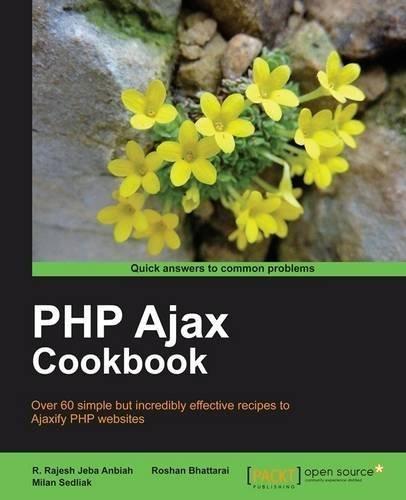 PHP Ajax Cookbook by Sedliak, Milan, Anbiah, Rajesh Jeba R., Bhattarai, Roshan (2011) Paperback
