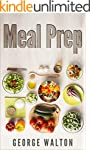 Meal Prep: The Ultimate Meal Prep Guide