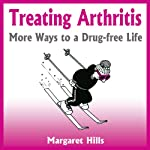 Treating Arthritis: More Ways to a Drug-free Life | Margaret Hills