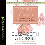 Beautiful in God's Eyes: The Treasures of the Proverbs 31 Woman | Elizabeth George
