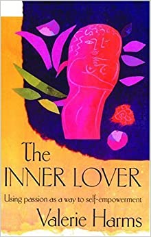 The Inner Lover: Using Passion as a Way to Self-Empowerment October 1, 1999