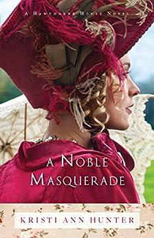 A Noble Masquerade (Hawthorne House Book #1) by [Hunter, Kristi Ann]