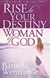 Rise to Your Destiny, Woman of God, Barbara Wentroble, 0830739033