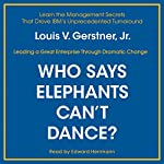 Who Says Elephants Can't Dance?: Inside IBM's Historic Turnaround | Louis V. Gerstner