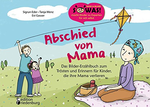 Abschied von Mama - Das Bilder-Erzählbuch zum Trösten und Erinnern für Kinder, die ihre Mama verlieren (SOWAS!)