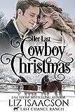 Her Last Cowboy Christmas: Christian Cowboy Romance (Last Chance Ranch Romance Book 6)