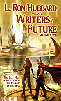 Anthology of Science Fiction Short Stories, Writers of the Future 28, Internationally Acclaimed Writing Contest (L. Ron Hubbard Presents Writers of the Future) by [Resnick, Mike , William Ledbetter, David Carani, Roy Hardin, M.O. Miguel, William Mitchell, Nick T. Chan, Harry Lang, Jacob A. Boyd, Corry L. Lee, Tom Doyle, Gerald Warfield, Scott T. Barnes, Croke, Marie]