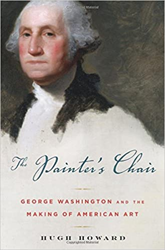 The Painter's Chair: George Washington and the Making of American Art, Howard, Hugh
